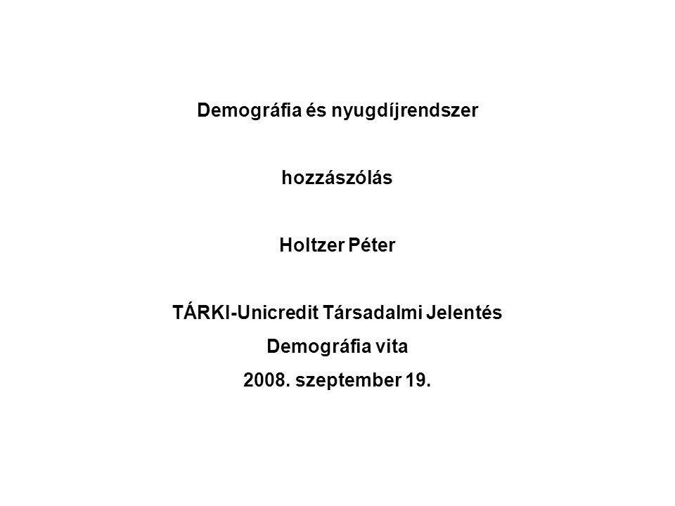 Demográfia és nyugdíjrendszer hozzászólás Holtzer Péter TÁRKI-Unicredit Társadalmi Jelentés Demográfia vita 2008. szeptember 19.