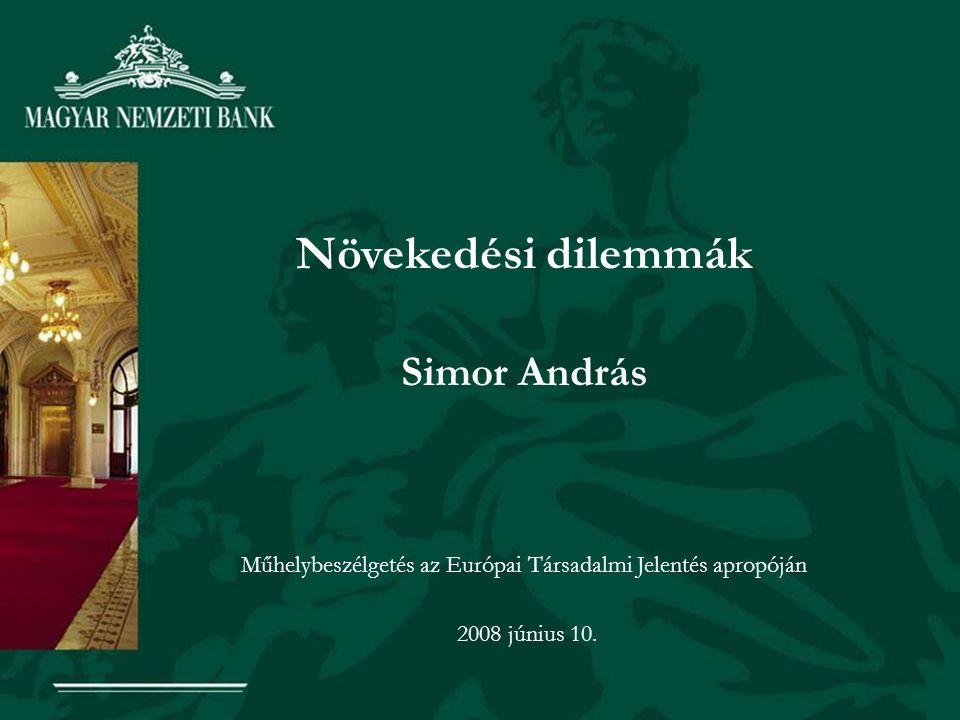 Növekedési dilemmák Simor András Műhelybeszélgetés az Európai Társadalmi Jelentés apropóján 2008 június 10.