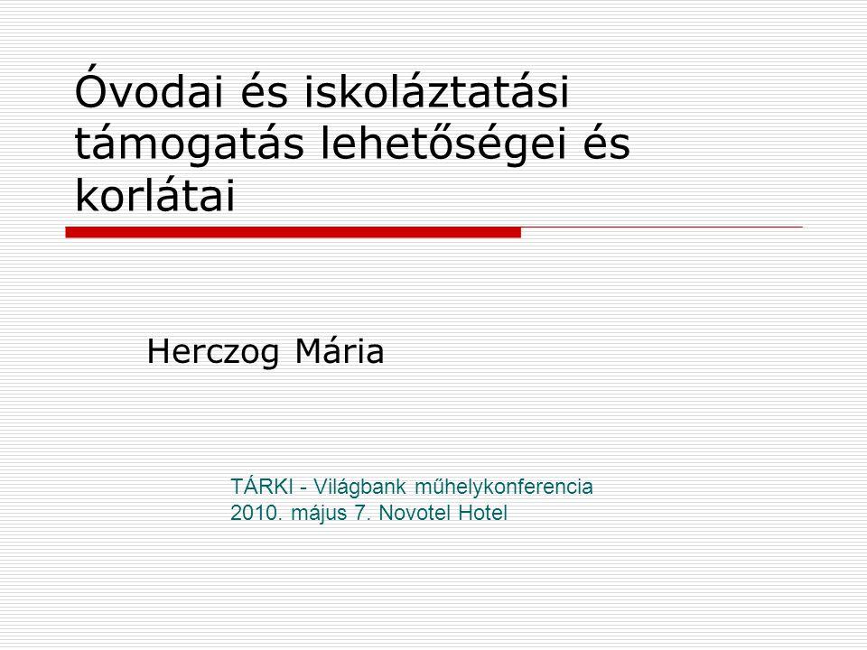 Óvodai és iskoláztatási támogatás lehetőségei és korlátai Herczog Mária TÁRKI - Világbank műhelykonferencia 2010.