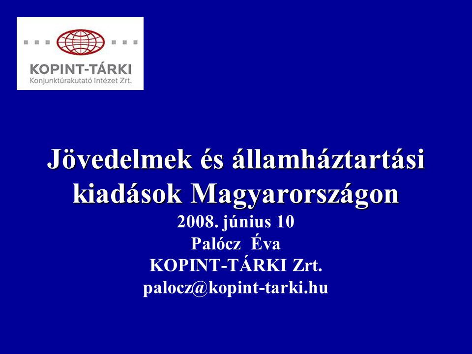 Jövedelmek és államháztartási kiadások Magyarországon Jövedelmek és államháztartási kiadások Magyarországon 2008. június 10 Palócz Éva KOPINT-TÁRKI Zr