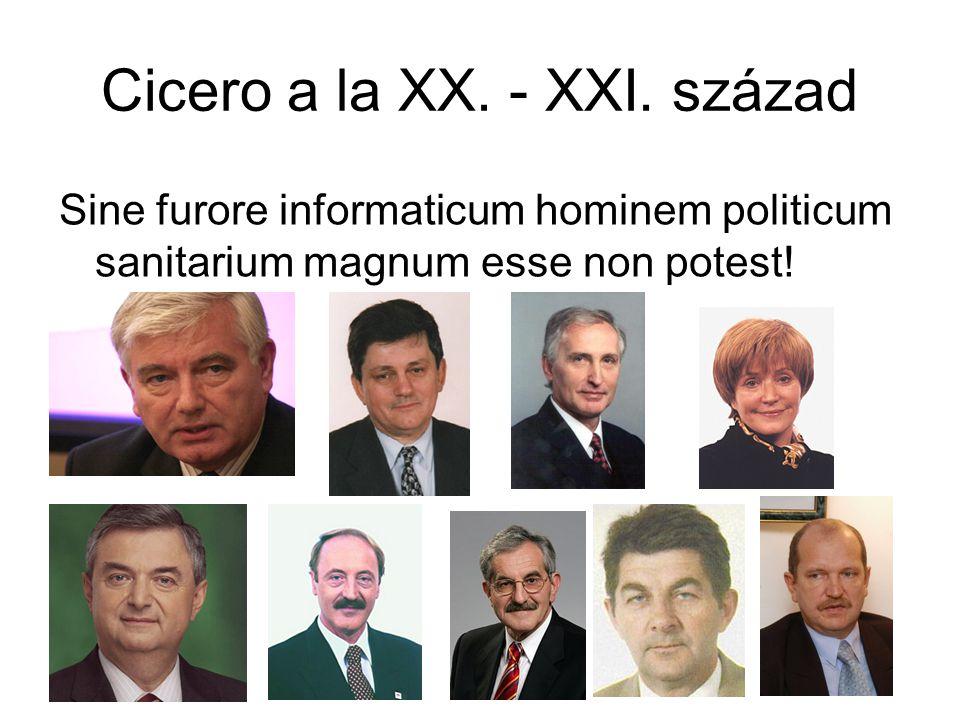 Cicero a la XX. - XXI. század Sine furore informaticum hominem politicum sanitarium magnum esse non potest!
