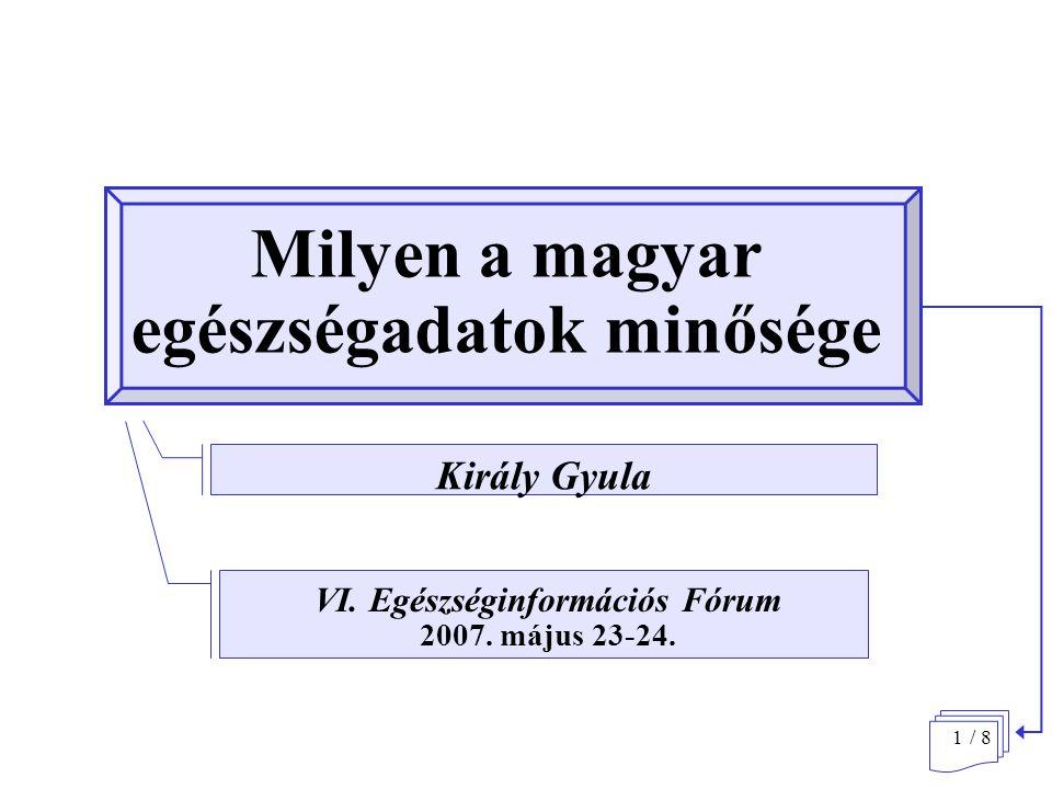 1 Milyen a magyar egészségadatok minősége VI. Egészséginformációs Fórum 2007.