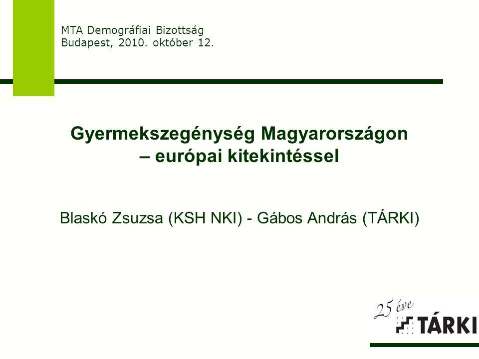 Gyermekszegénység Magyarországon – európai kitekintéssel Blaskó Zsuzsa (KSH NKI) - Gábos András (TÁRKI) MTA Demográfiai Bizottság Budapest, 2010. októ