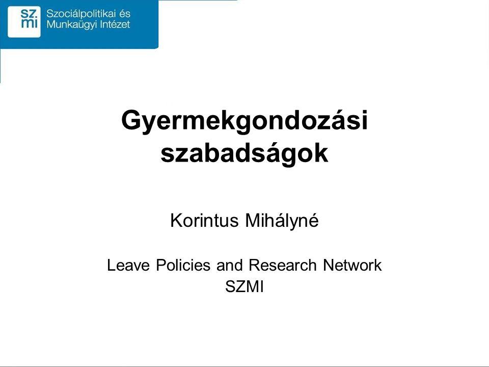 Gyermekgondozási szabadságok Korintus Mihályné Leave Policies and Research Network SZMI
