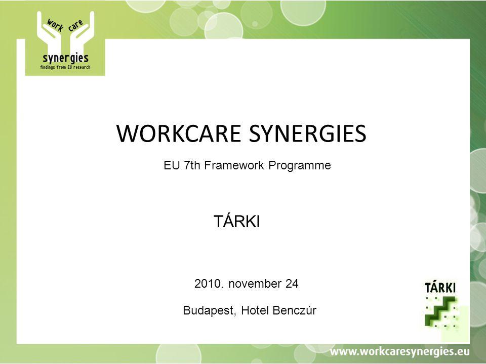 WORKCARE SYNERGIES EU 7th Framework Programme TÁRKI 2010. november 24 Budapest, Hotel Benczúr