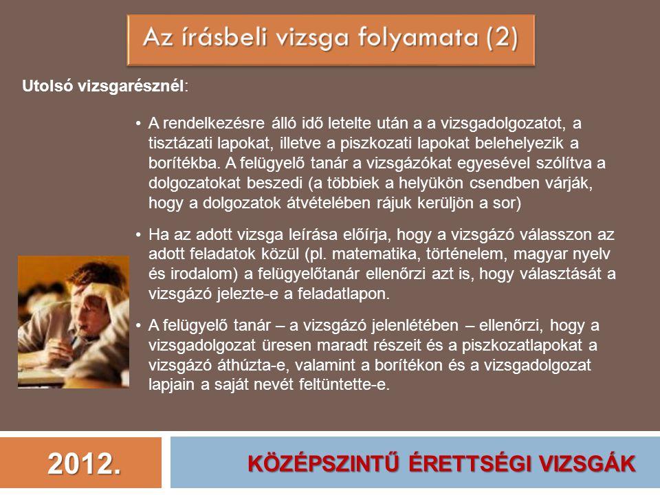 2012. Utolsó vizsgarésznél: A rendelkezésre álló idő letelte után a a vizsgadolgozatot, a tisztázati lapokat, illetve a piszkozati lapokat belehelyezi