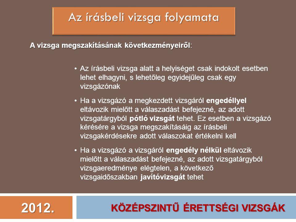 2012. A vizsga megszakításának következményeiről: Az írásbeli vizsga alatt a helyiséget csak indokolt esetben lehet elhagyni, s lehetőleg egyidejűleg