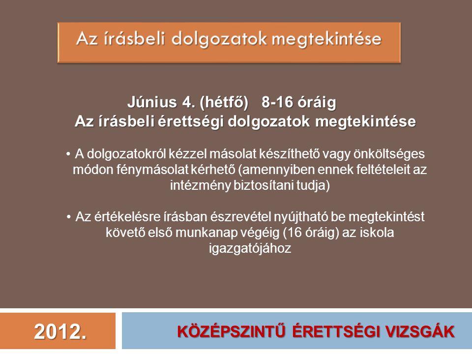 2012. Június 4. (hétfő) 8-16 óráig Az írásbeli érettségi dolgozatok megtekintése A dolgozatokról kézzel másolat készíthető vagy önköltséges módon fény