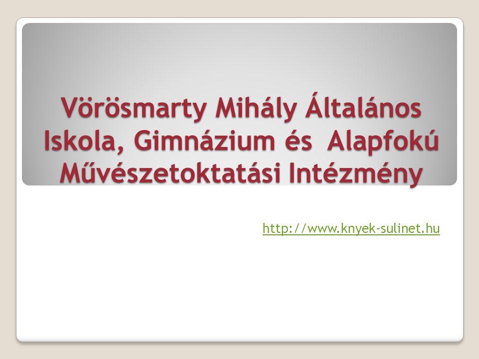 Vörösmarty Mihály Általános Iskola, Gimnázium és Alapfokú Művészetoktatási Intézmény http://www.knyek-sulinet.hu