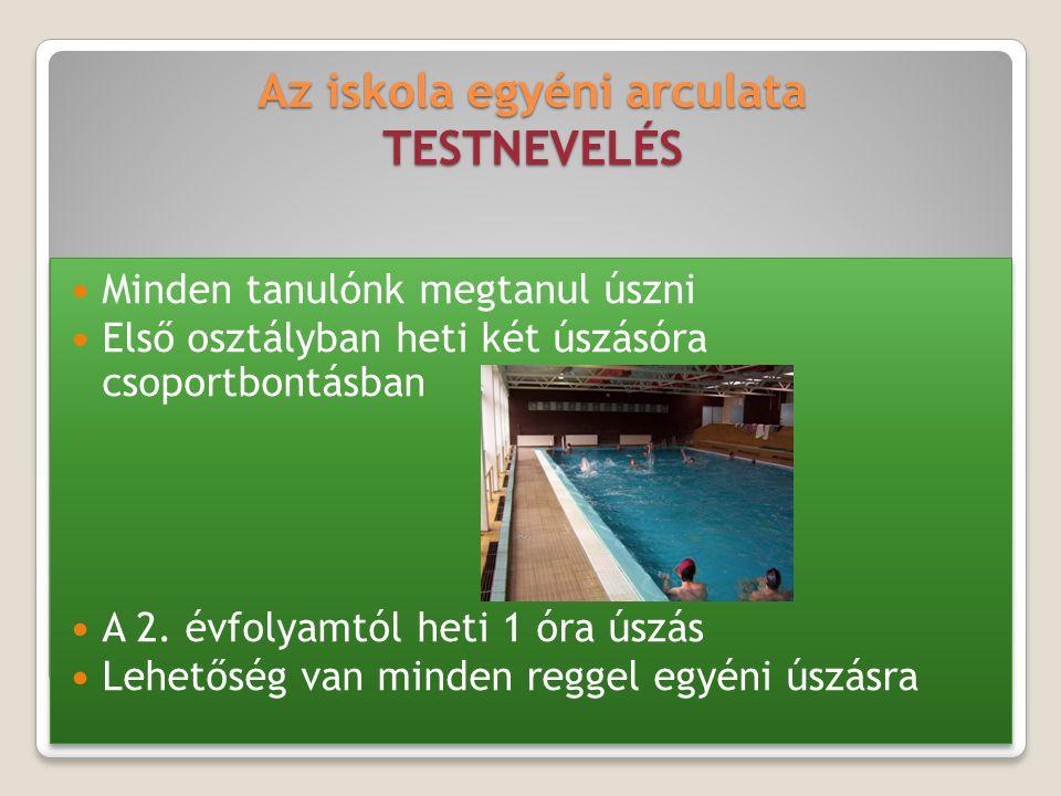 Az iskola egyéni arculata TESTNEVELÉS Minden tanulónk megtanul úszni Első osztályban heti két úszásóra csoportbontásban A 2. évfolyamtól heti 1 óra ús