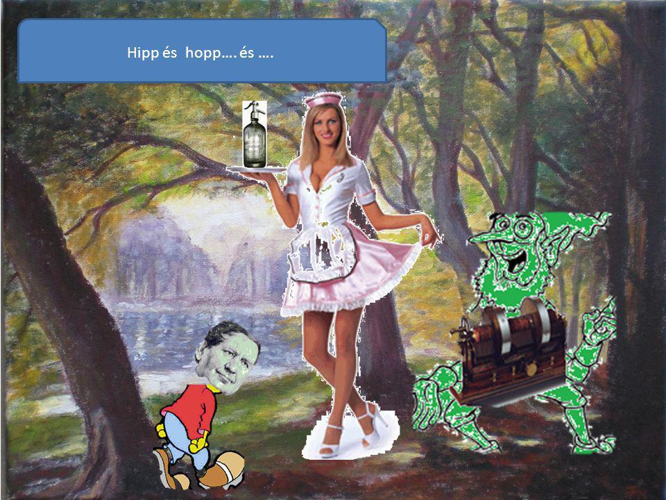 Hipp és hopp…. és ….