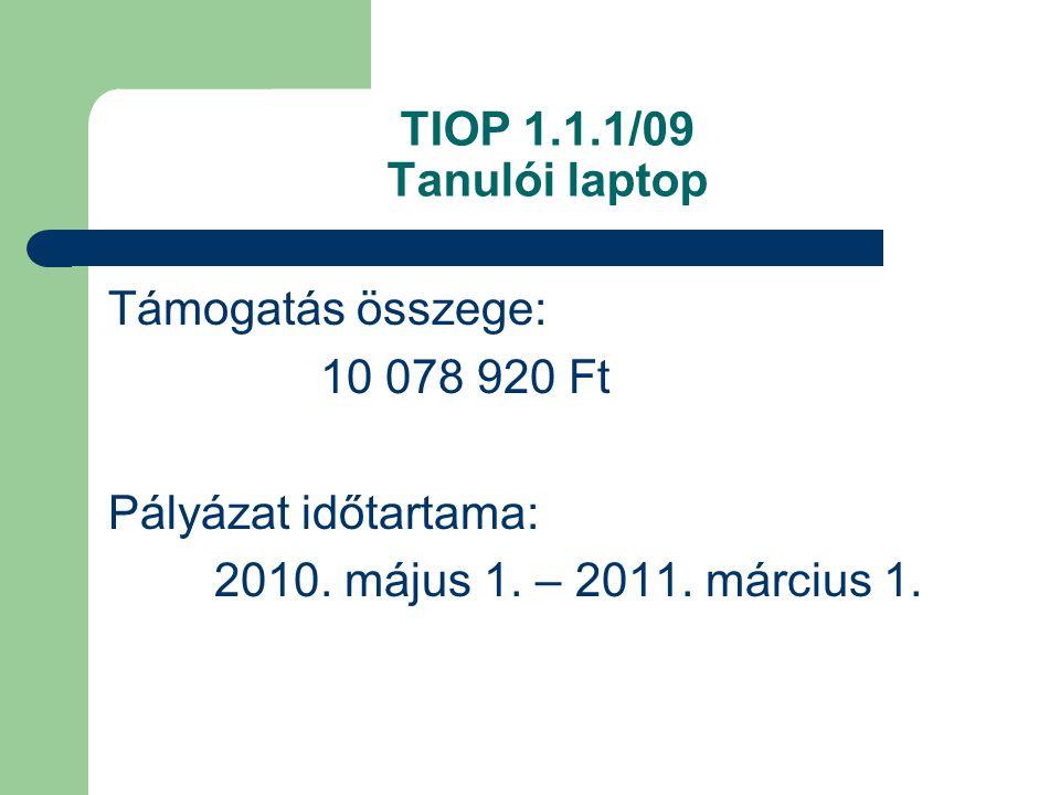 TIOP 1.1.1/09 Tanulói laptop Támogatás összege: 10 078 920 Ft Pályázat időtartama: 2010.