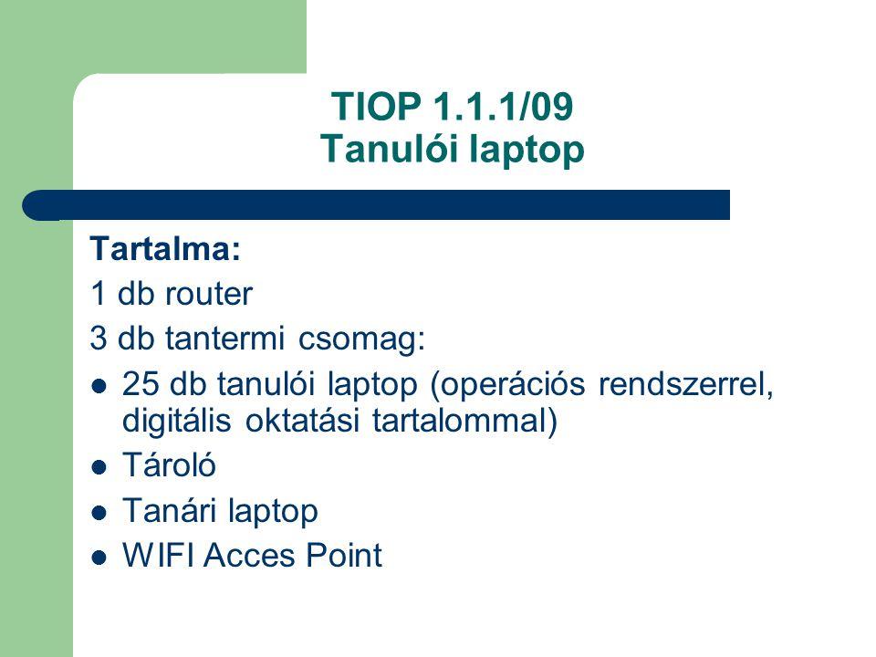 TIOP 1.1.1/09 Tanulói laptop Tartalma: 1 db router 3 db tantermi csomag: 25 db tanulói laptop (operációs rendszerrel, digitális oktatási tartalommal) Tároló Tanári laptop WIFI Acces Point