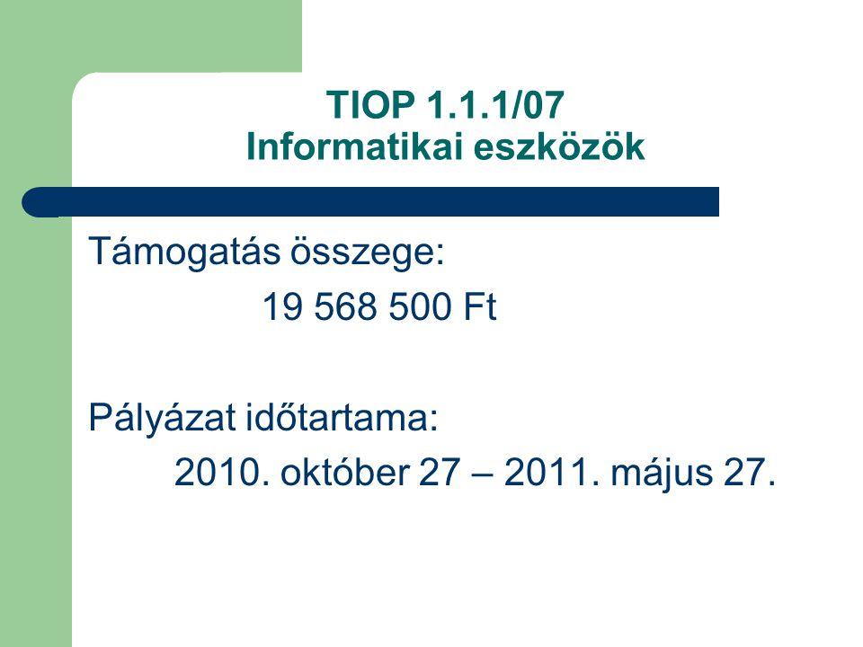 TIOP 1.1.1/07 Informatikai eszközök Támogatás összege: 19 568 500 Ft Pályázat időtartama: 2010.