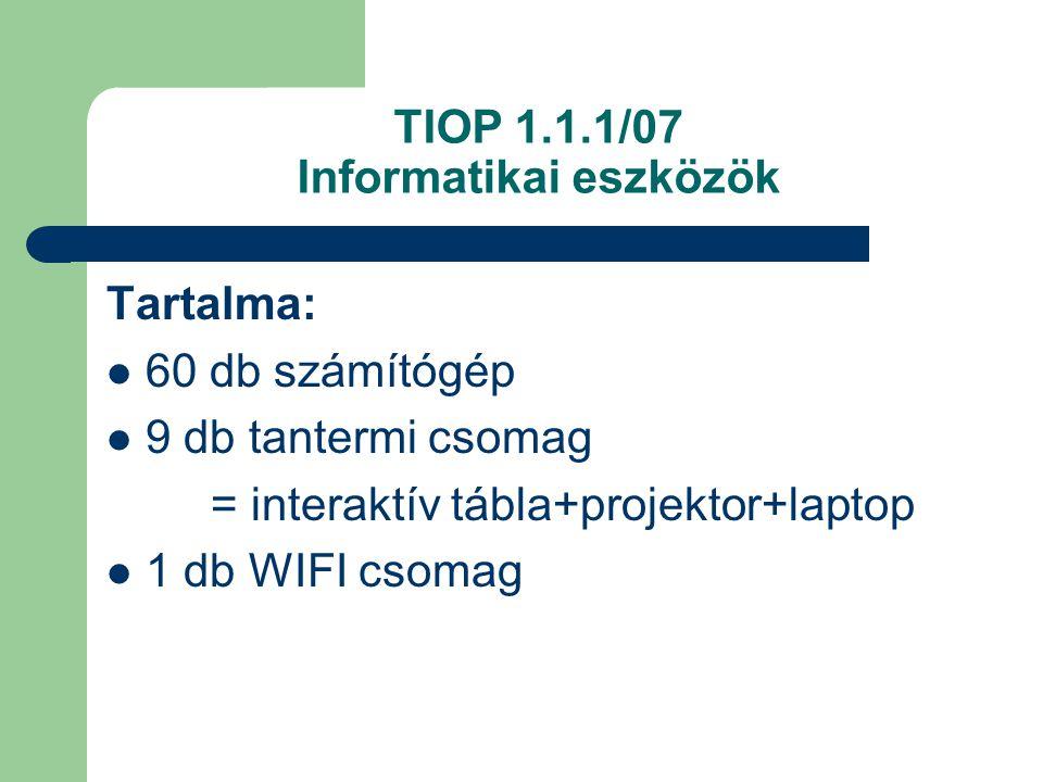 TIOP 1.1.1/07 Informatikai eszközök Tartalma: 60 db számítógép 9 db tantermi csomag = interaktív tábla+projektor+laptop 1 db WIFI csomag