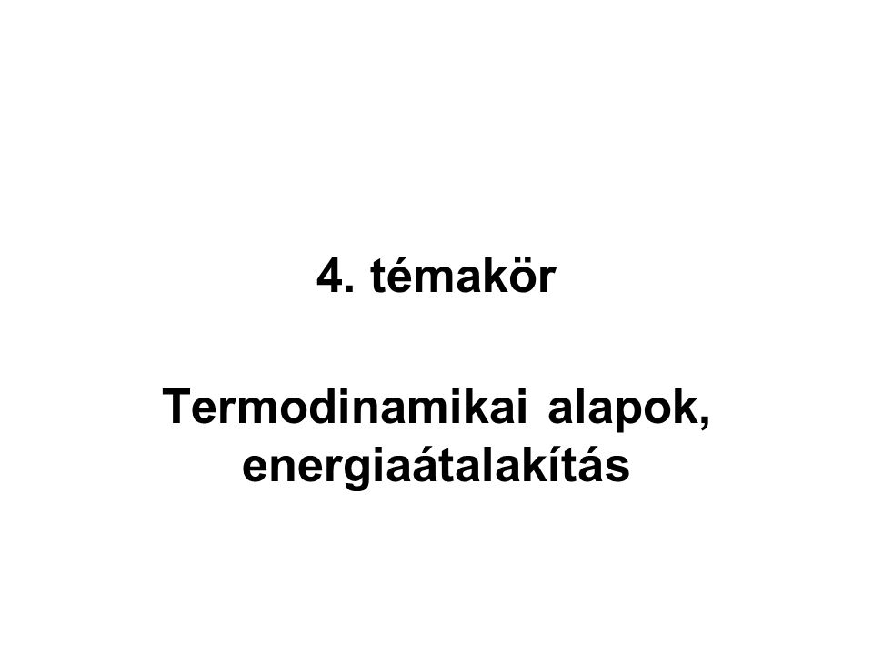 4. témakör Termodinamikai alapok, energiaátalakítás