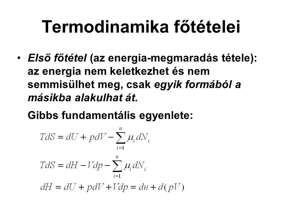 Termodinamika főtételei Első főtétel (az energia-megmaradás tétele): az energia nem keletkezhet és nem semmisülhet meg, csak egyik formából a másikba