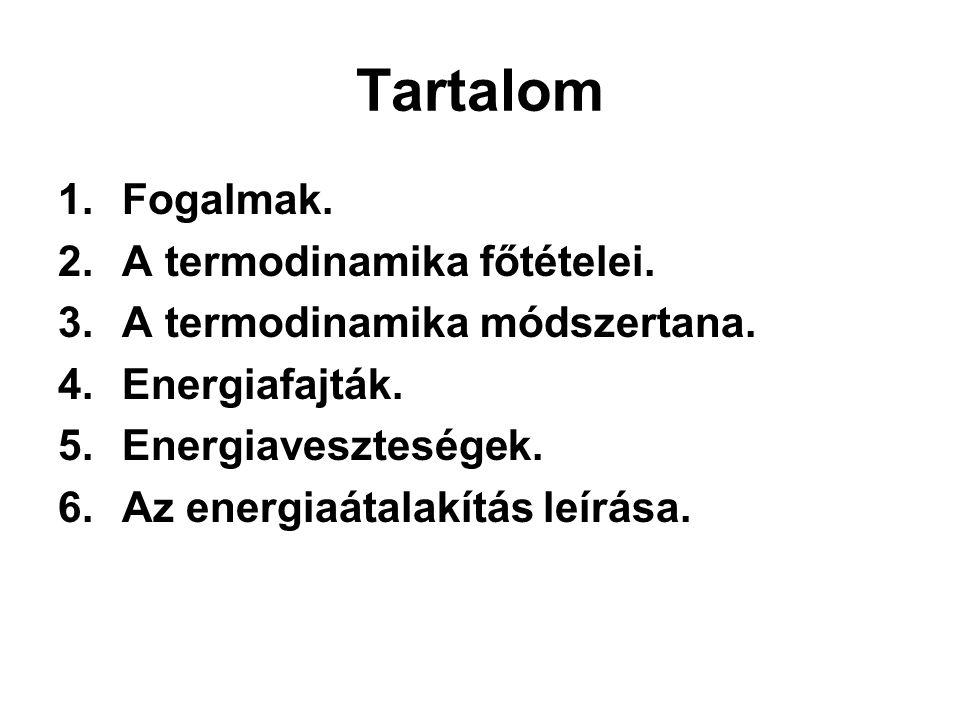 Tartalom 1.Fogalmak. 2.A termodinamika főtételei. 3.A termodinamika módszertana. 4.Energiafajták. 5.Energiaveszteségek. 6.Az energiaátalakítás leírása