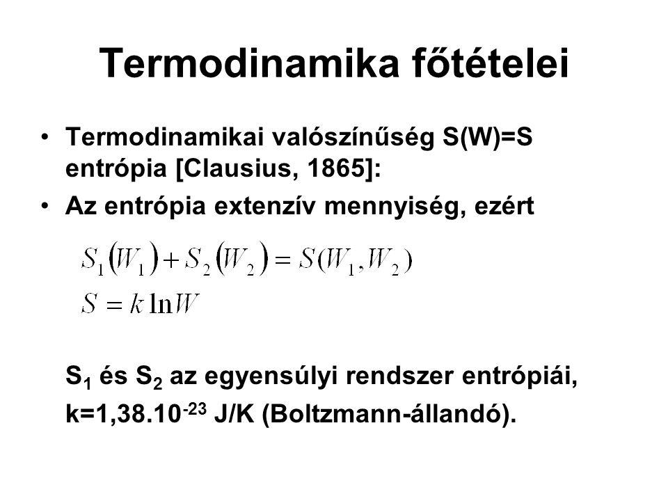 Termodinamika főtételei Termodinamikai valószínűség S(W)=S entrópia [Clausius, 1865]: Az entrópia extenzív mennyiség, ezért S 1 és S 2 az egyensúlyi r