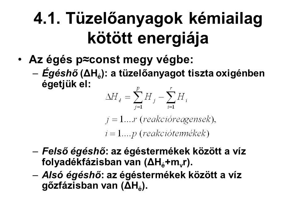 4.1. Tüzelőanyagok kémiailag kötött energiája Az égés p≈const megy végbe: –Égéshő (ΔH é ): a tüzelőanyagot tiszta oxigénben égetjük el: –Felső égéshő: