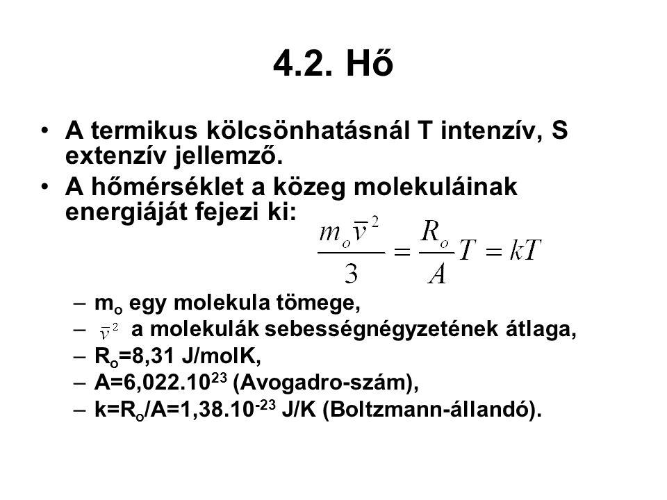 4.2. Hő A termikus kölcsönhatásnál T intenzív, S extenzív jellemző. A hőmérséklet a közeg molekuláinak energiáját fejezi ki: –m o egy molekula tömege,