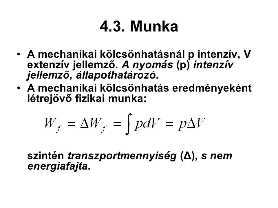4.3. Munka A mechanikai kölcsönhatásnál p intenzív, V extenzív jellemző. A nyomás (p) intenzív jellemző, állapothatározó. A mechanikai kölcsönhatás er