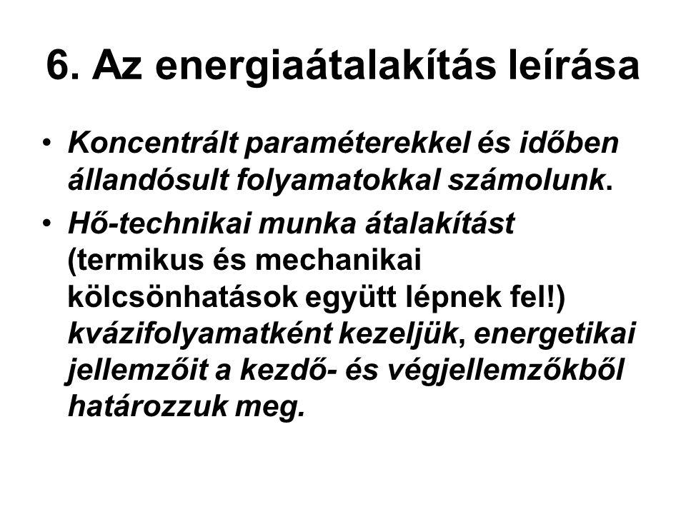 6. Az energiaátalakítás leírása Koncentrált paraméterekkel és időben állandósult folyamatokkal számolunk. Hő-technikai munka átalakítást (termikus és