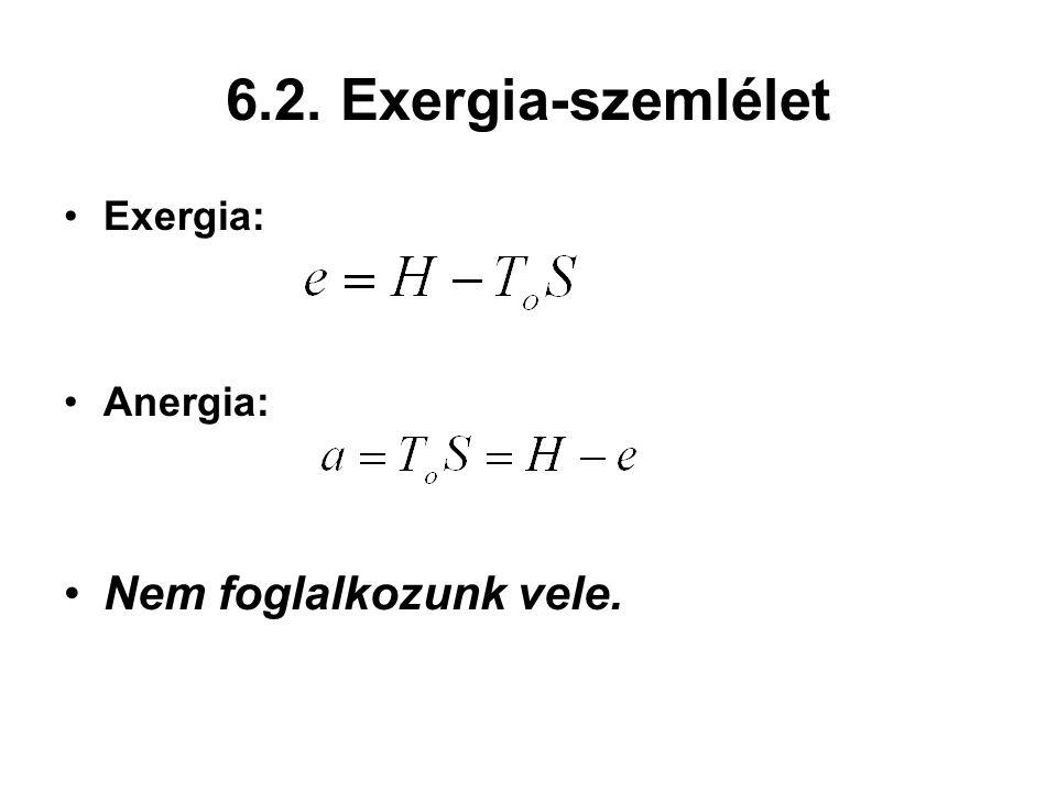6.2. Exergia-szemlélet Exergia: Anergia: Nem foglalkozunk vele.