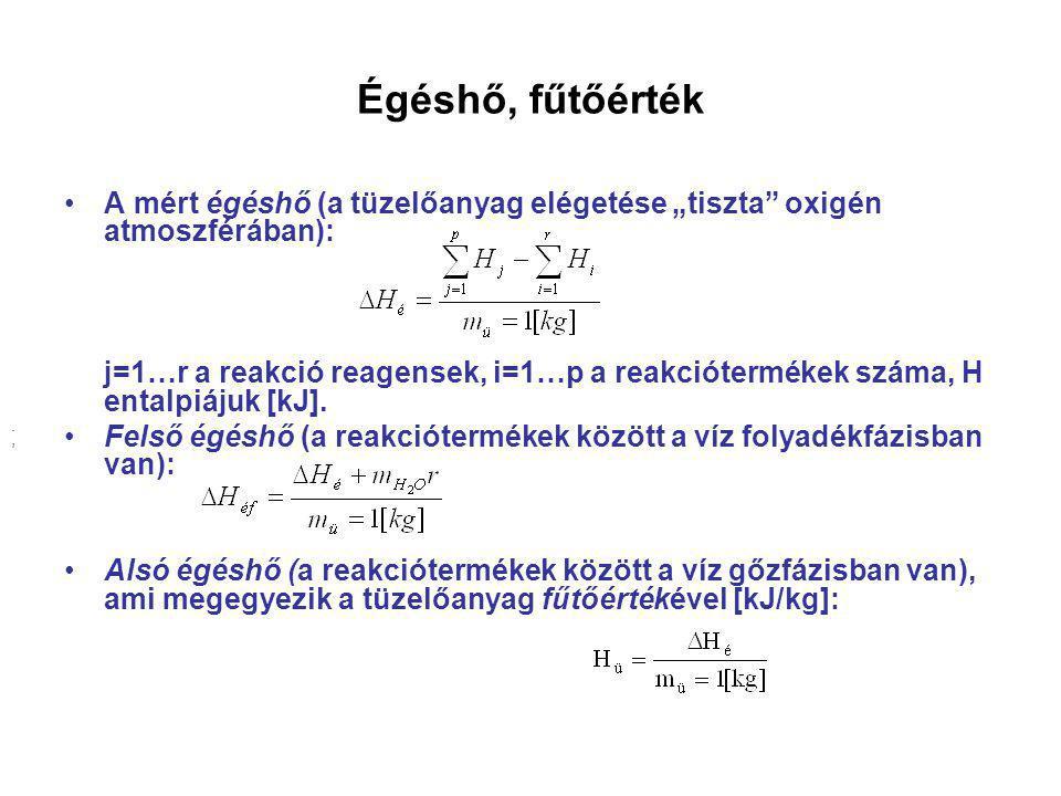 """Égéshő, fűtőérték A mért égéshő (a tüzelőanyag elégetése """"tiszta"""" oxigén atmoszférában): j=1…r a reakció reagensek, i=1…p a reakciótermékek száma, H e"""