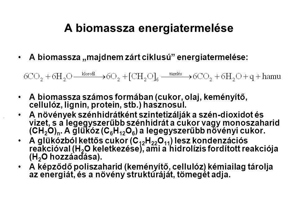 """A biomassza energiatermelése A biomassza """"majdnem zárt ciklusú"""" energiatermelése: A biomassza számos formában (cukor, olaj, keményítő, cellulóz, ligni"""