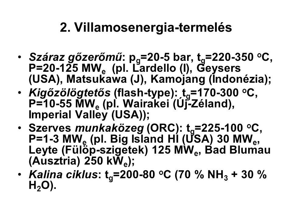 2. Villamosenergia-termelés Száraz gőzerőmű: p g =20-5 bar, t g =220-350 o C, P=20-125 MW e (pl.