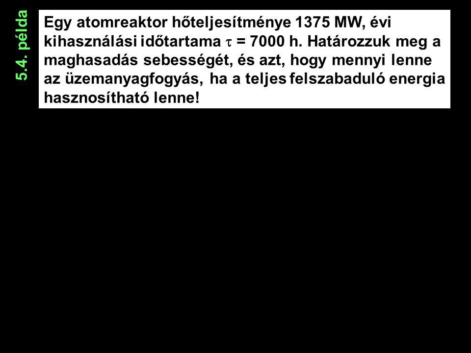 Egy atomreaktor hőteljesítménye 1375 MW, évi kihasználási időtartama  = 7000 h.