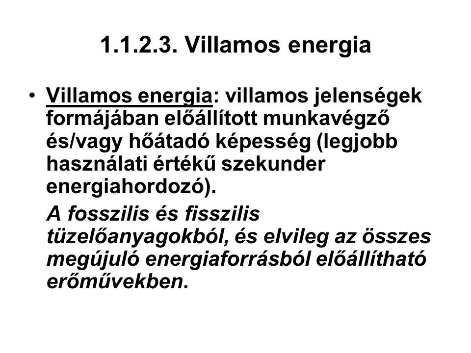 1.1.2.3. Villamos energia Villamos energia: villamos jelenségek formájában előállított munkavégző és/vagy hőátadó képesség (legjobb használati értékű