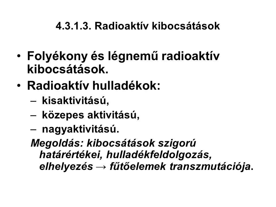 4.3.1.3. Radioaktív kibocsátások Folyékony és légnemű radioaktív kibocsátások. Radioaktív hulladékok: – kisaktivitású, – közepes aktivitású, – nagyakt