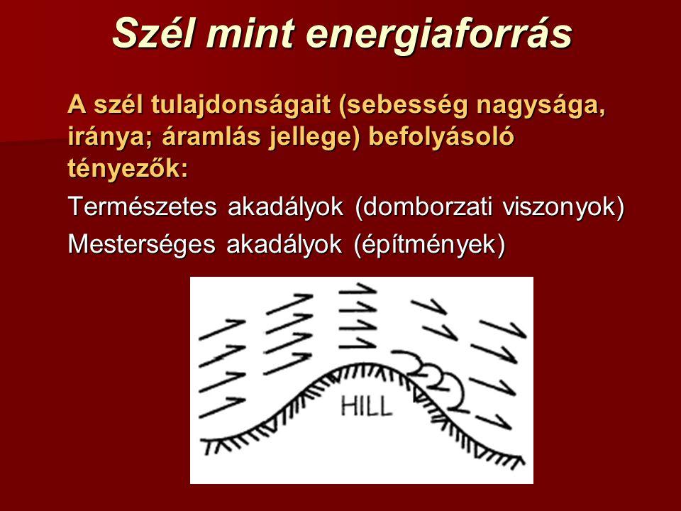 Szélenergia potenciál A szél energiaértéke A szél teljesítménysűrűsége: elméleti: 5-15 m/s 100-2000 [W/m 2 ] >25 m/s hasznosításból ki kell zárni gyakorlati: 5-15 m/s 40-1000 [W/m 2 ] >25 m/s hasznosításból ki kell zárni Nagy szélerőművek fajlagos területigénye átlagosan 1 km 2 /MW.