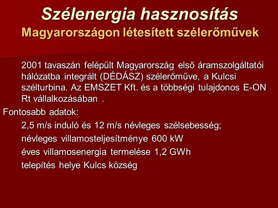 Szélenergia hasznosítás Magyarországon létesített szélerőművek 2001 tavaszán felépült Magyarország első áramszolgáltatói hálózatba integrált (DÉDÁSZ) szélerőműve, a Kulcsi szélturbina.