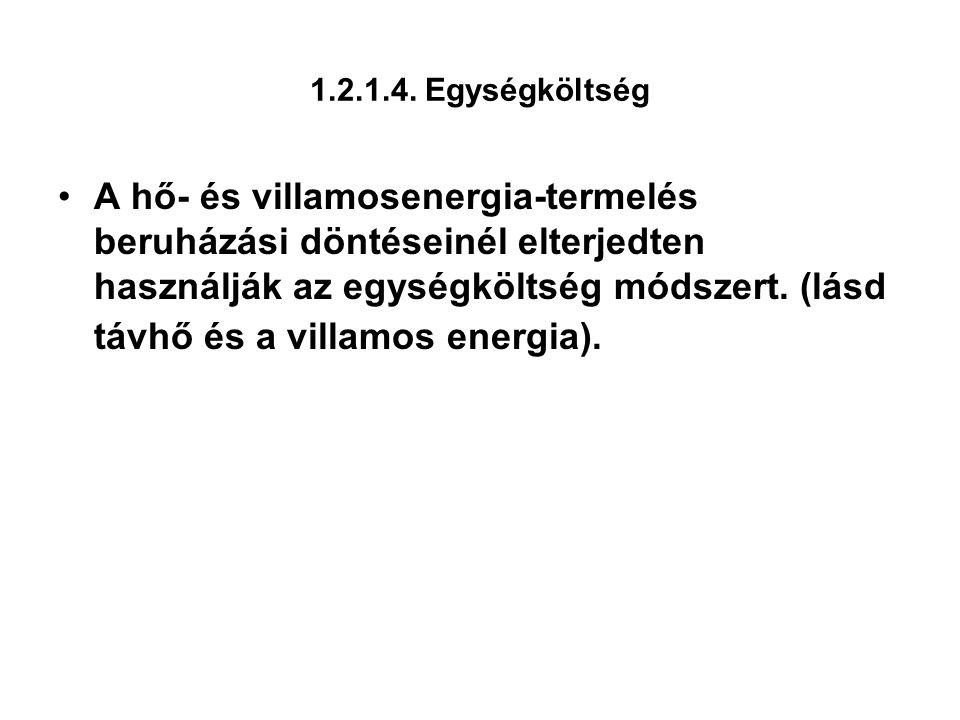 1.2.1.4. Egységköltség A hő- és villamosenergia-termelés beruházási döntéseinél elterjedten használják az egységköltség módszert. (lásd távhő és a vil