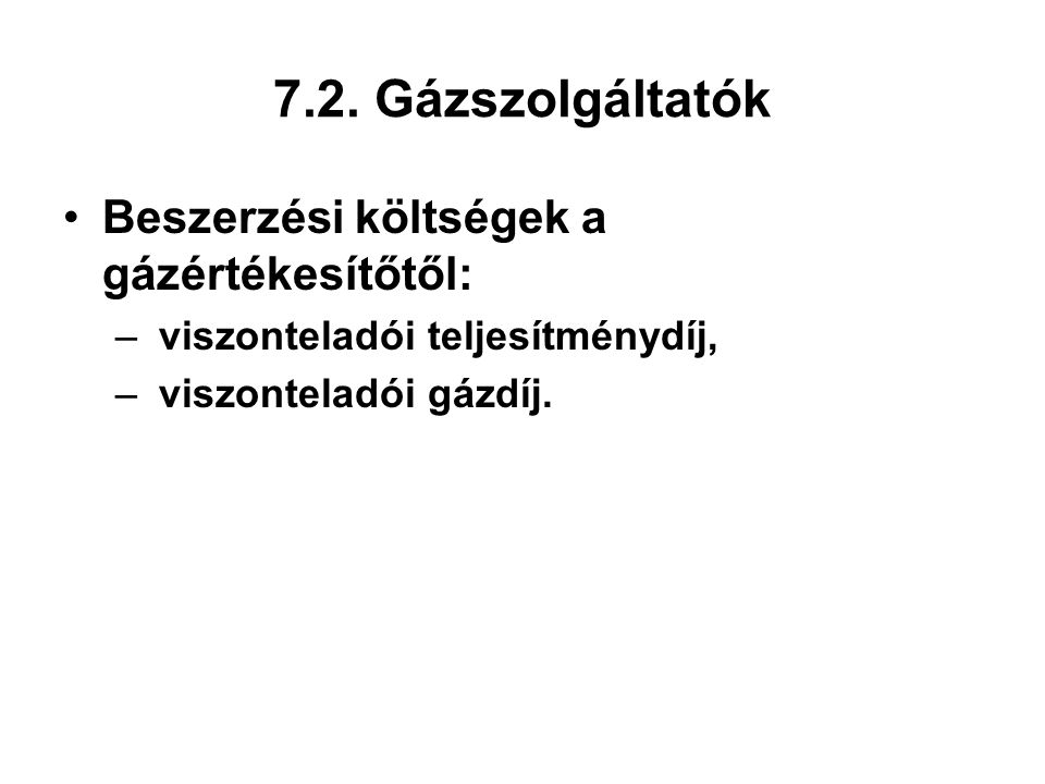 7.2. Gázszolgáltatók Beszerzési költségek a gázértékesítőtől: – viszonteladói teljesítménydíj, – viszonteladói gázdíj.