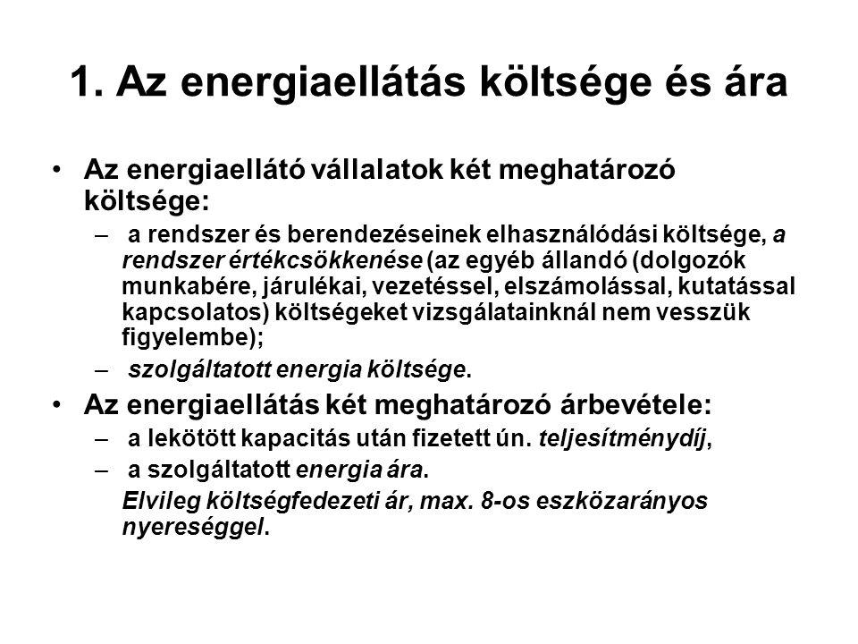 1. Az energiaellátás költsége és ára Az energiaellátó vállalatok két meghatározó költsége: – a rendszer és berendezéseinek elhasználódási költsége, a