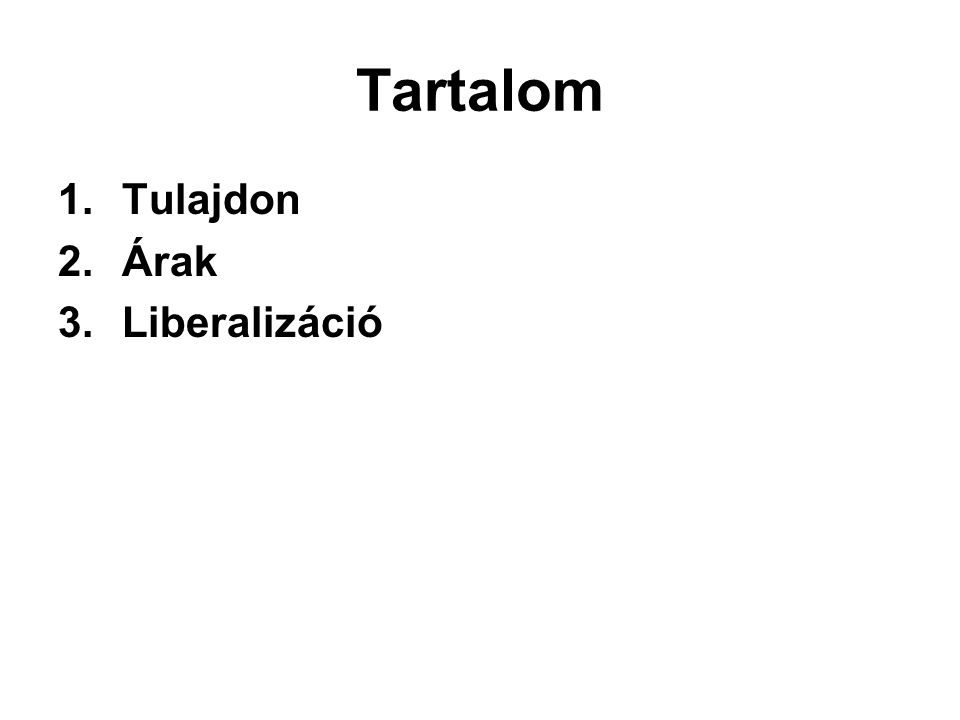 Tartalom 1.Tulajdon 2.Árak 3.Liberalizáció