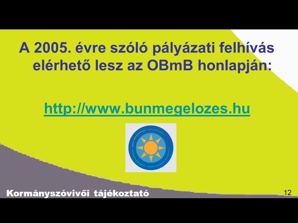 Kormányszóvivői tájékoztató 12 A 2005. évre szóló pályázati felhívás elérhető lesz az OBmB honlapján: http://www.bunmegelozes.hu 12