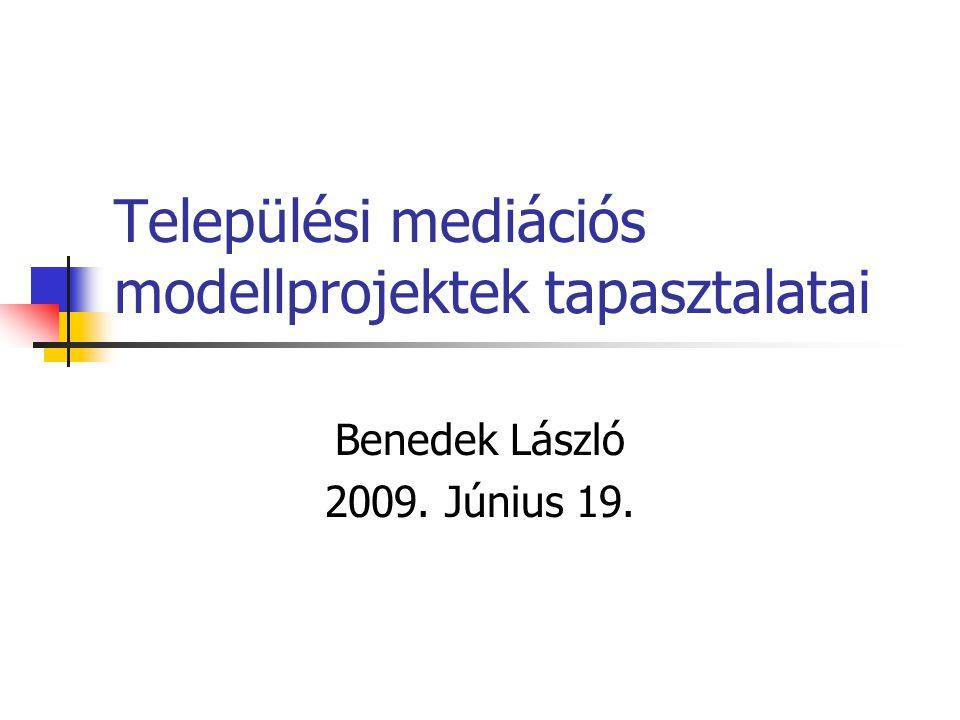 Települési mediációs modellprojektek tapasztalatai Benedek László 2009. Június 19.
