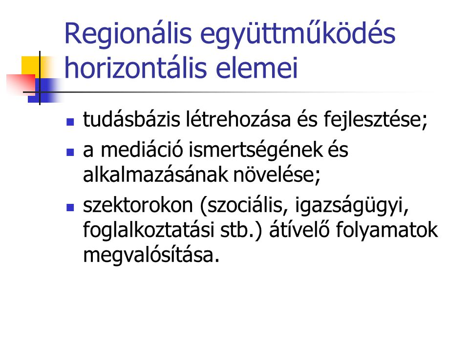 Regionális együttműködés horizontális elemei tudásbázis létrehozása és fejlesztése; a mediáció ismertségének és alkalmazásának növelése; szektorokon (szociális, igazságügyi, foglalkoztatási stb.) átívelő folyamatok megvalósítása.