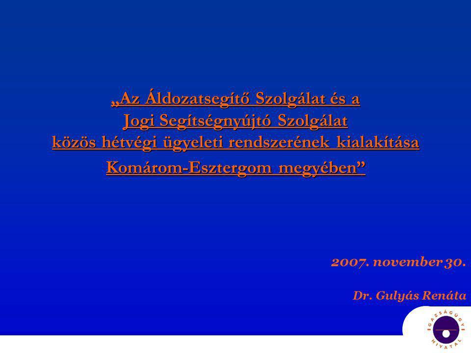 """""""Az Áldozatsegítő Szolgálat és a Jogi Segítségnyújtó Szolgálat közös hétvégi ügyeleti rendszerének kialakítása Komárom-Esztergom megyében"""" 2007. novem"""