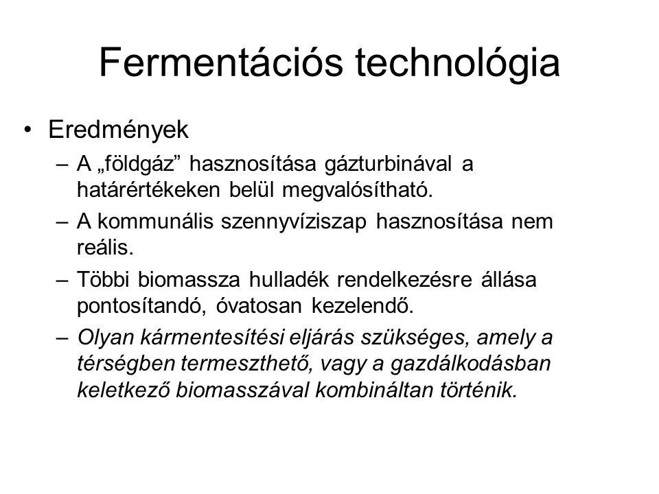 """Fermentációs technológia Eredmények –A """"földgáz"""" hasznosítása gázturbinával a határértékeken belül megvalósítható. –A kommunális szennyvíziszap haszno"""