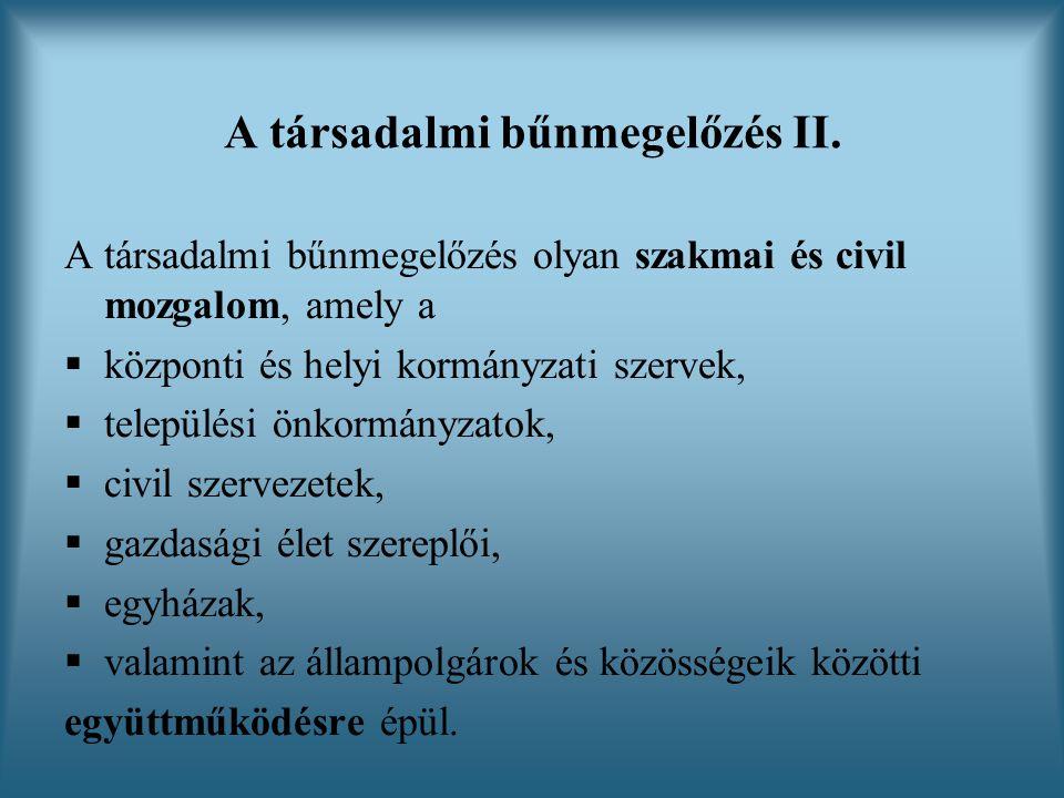A társadalmi bűnmegelőzés II. A társadalmi bűnmegelőzés olyan szakmai és civil mozgalom, amely a  központi és helyi kormányzati szervek,  települési