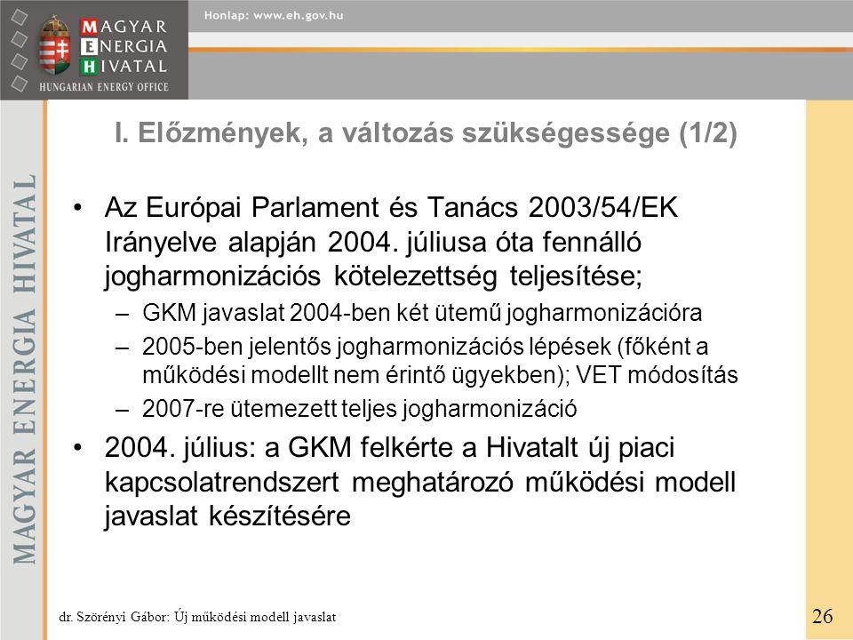 I. Előzmények, a változás szükségessége (1/2) Az Európai Parlament és Tanács 2003/54/EK Irányelve alapján 2004. júliusa óta fennálló jogharmonizációs