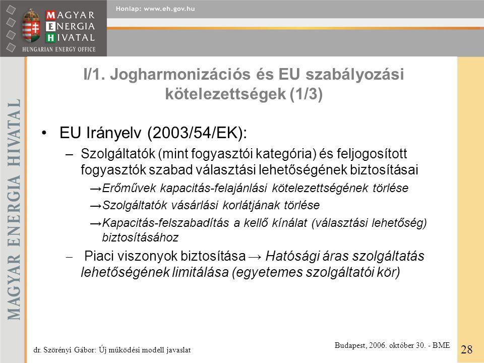 I/1. Jogharmonizációs és EU szabályozási kötelezettségek (1/3) EU Irányelv (2003/54/EK): –Szolgáltatók (mint fogyasztói kategória) és feljogosított fo