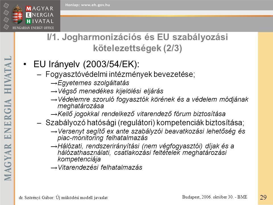 I/1. Jogharmonizációs és EU szabályozási kötelezettségek (2/3) EU Irányelv (2003/54/EK): –Fogyasztóvédelmi intézmények bevezetése; →Egyetemes szolgált