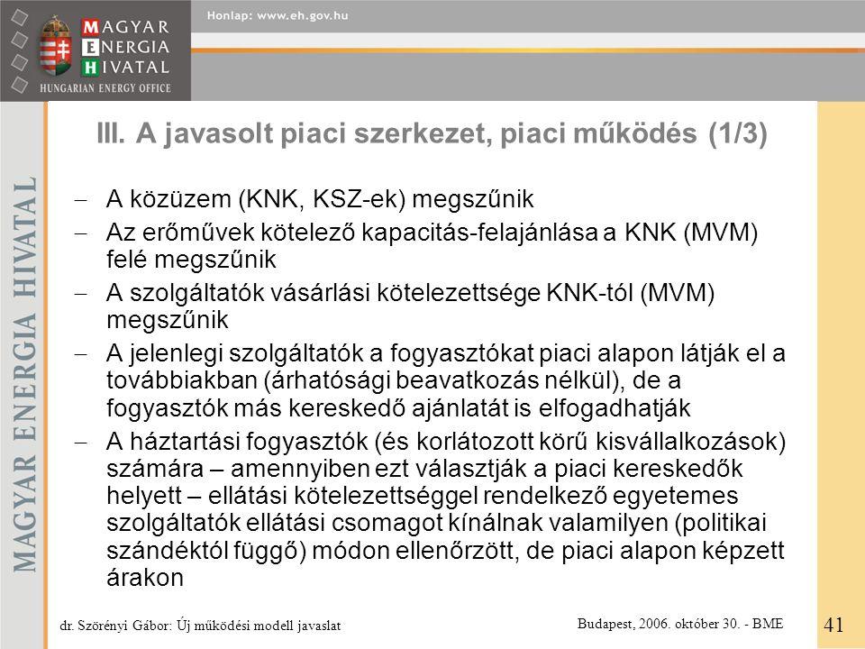 III. A javasolt piaci szerkezet, piaci működés (1/3)  A közüzem (KNK, KSZ-ek) megszűnik  Az erőművek kötelező kapacitás-felajánlása a KNK (MVM) felé